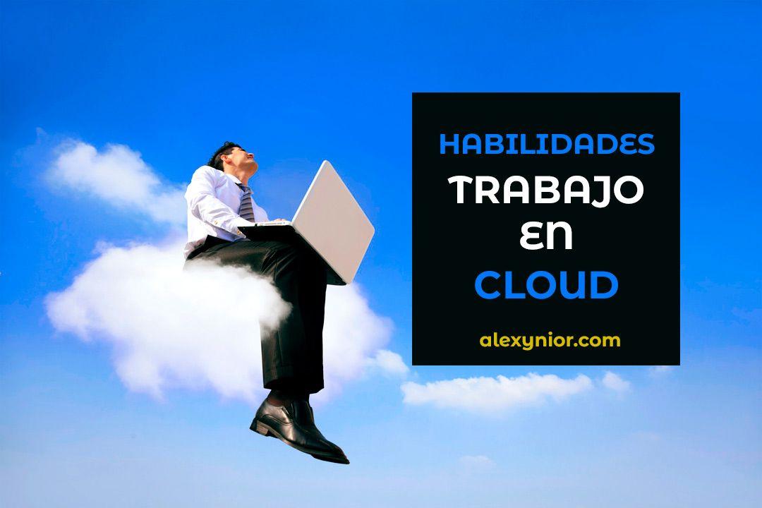 10 habilidades a dominar para trabajar en la nube
